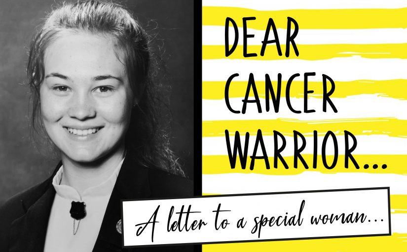 Dear Cancer Warrior…